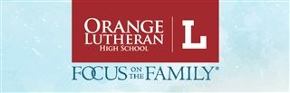 Orange Lutheran Partners with Focus On the Family