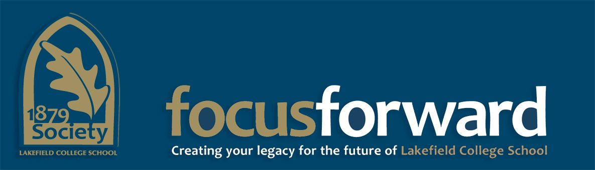 Focus Forward - Creating your legacy for the future of Lakefield College School