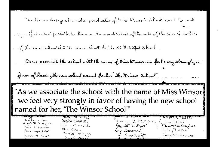 Until the move in 1910, the school had been known as Miss Winsor's School.  When leaders suggested The Winsor School as the name of the newly incorporated institution, Miss Winsor questioned why
