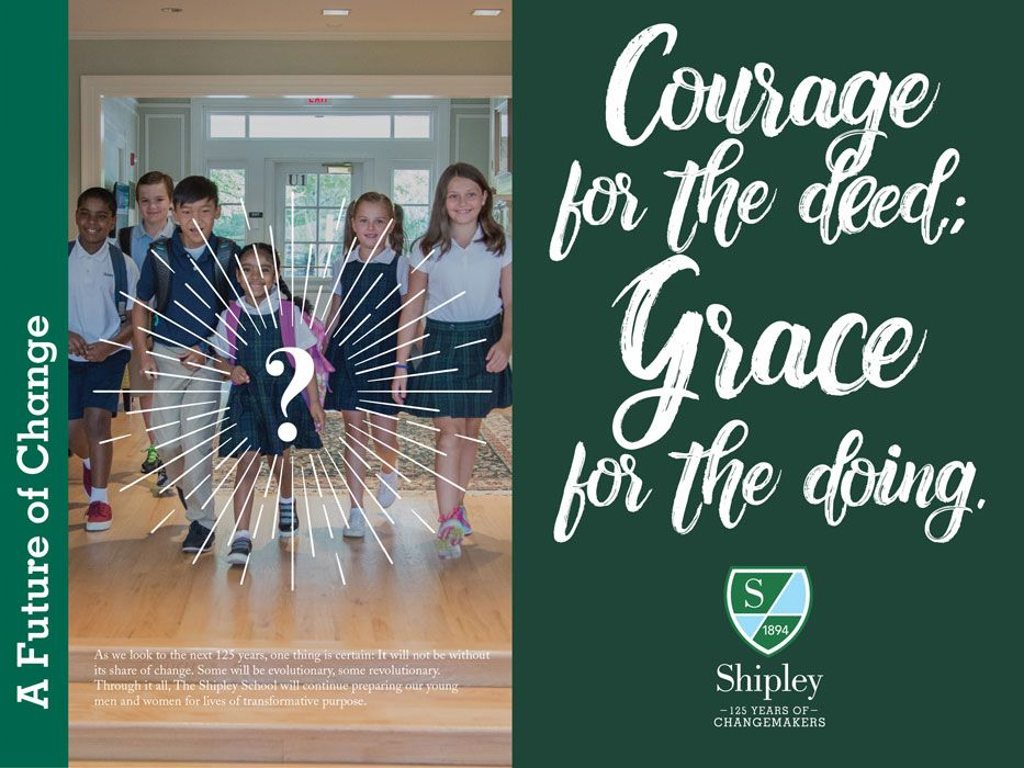 As we look to the next 125 years, one thing is certain: It will not  be without its share of change. Some will be evolutionary, some revolutionary. Through it all, The Shipley School will continue preparing our young men and women for lives of transformative purpose.