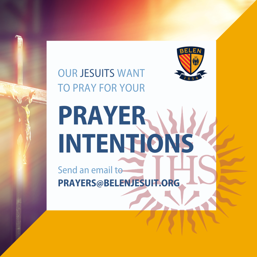 Email your prayer intentions to prayers@belenjesuit.org.