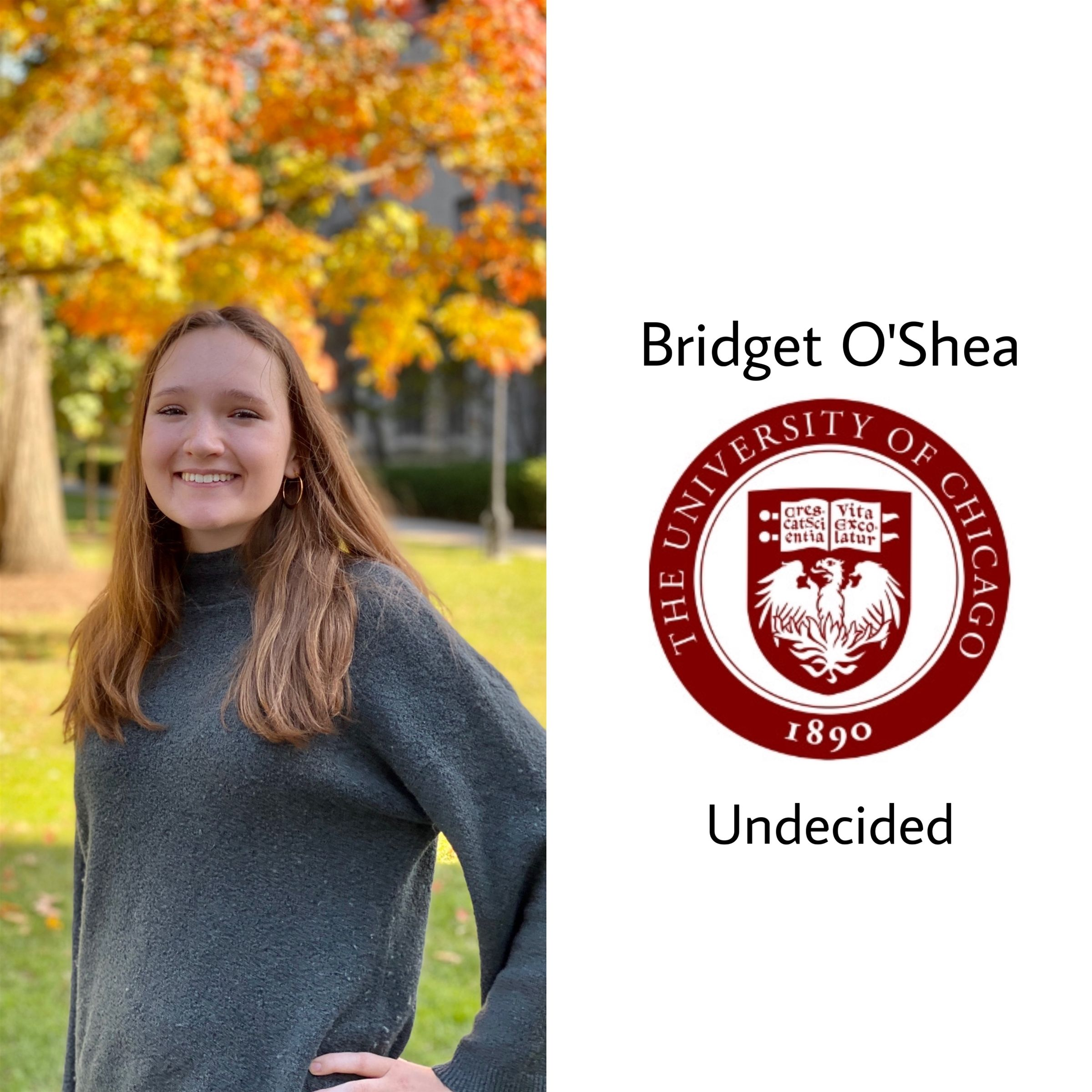 The University of Chicago is so so lucky!!! Congrats Bridget, she will be at UChicago next year undecided. So proud of you!