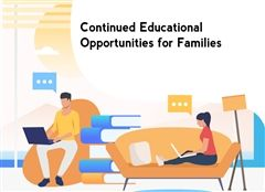 Continued Educational Opportunities for Families