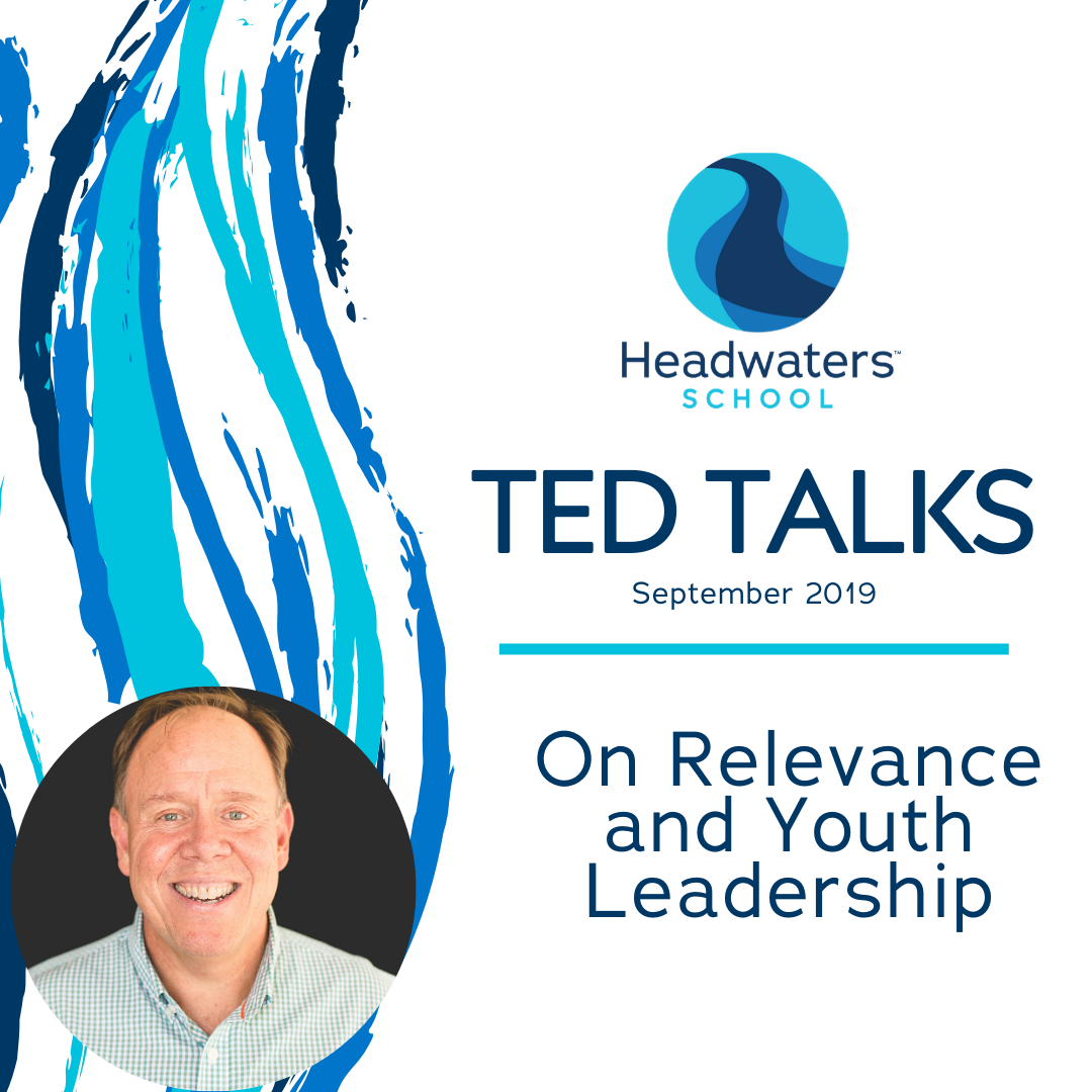 Headwaters School   Ted Talks: On Relevance and Youth Leadership
