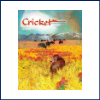 Cricket Magazine ages 9- 14 Literature