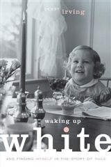Waking up White by Debby Irving