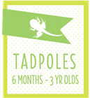 Tadpoles (6 Month to 3 Years Old)