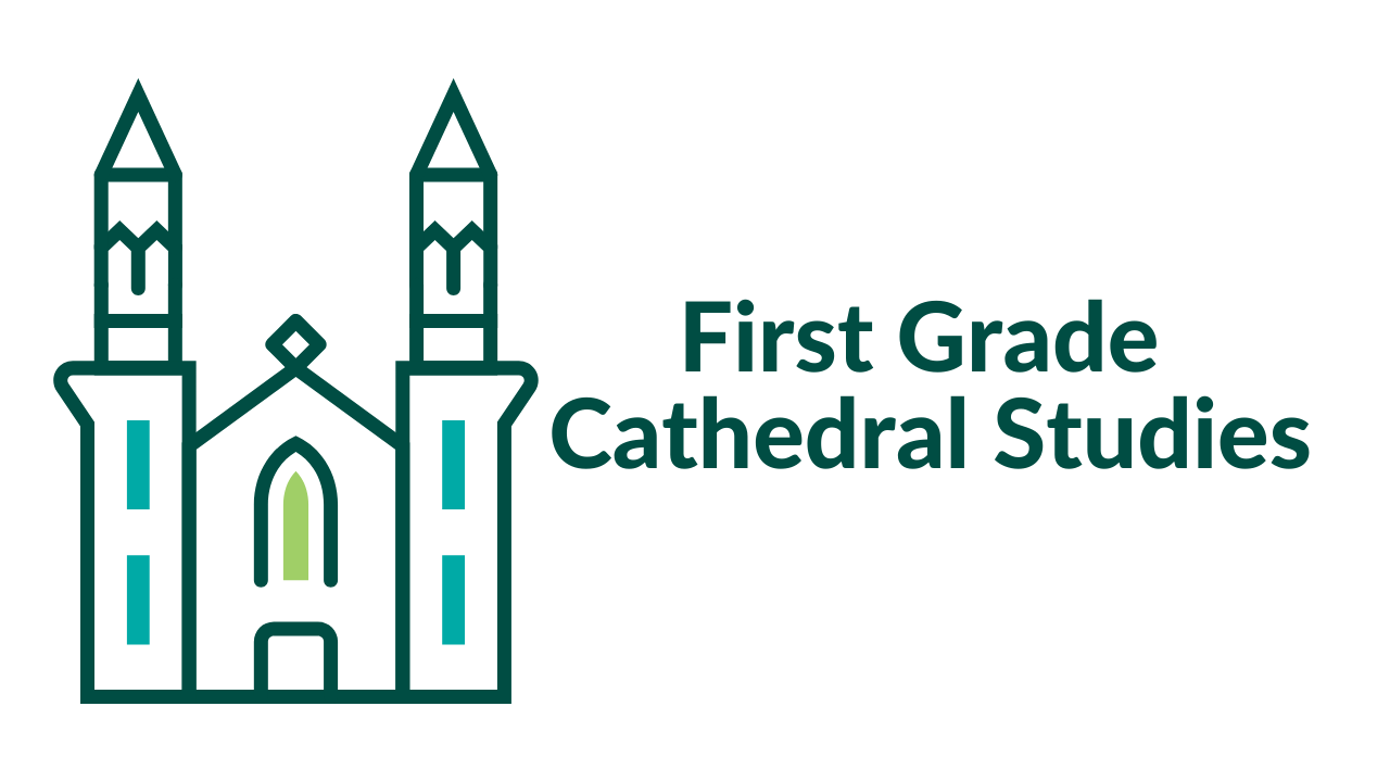 First Grade Cathedral Studies