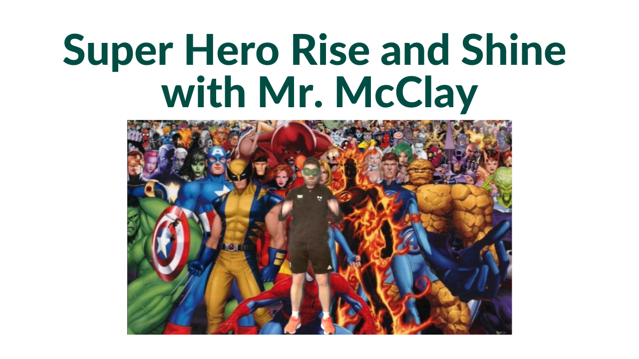 Super Hero Rise and Shine  with Mr. McClay
