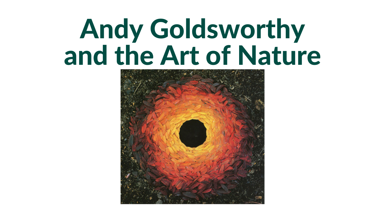 Andy Goldsworthy and the Art of Nature