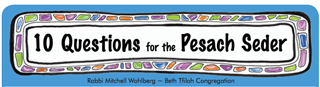 10 Questions for the Pesach Seder