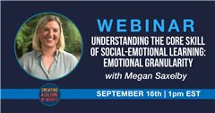 Cultures of Dignity Webinar: Understanding the Core Skill of Social-Emotional Learning: Emotional Granularity