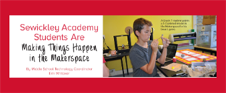 Sewickley Academy  Students Are  Making Things Happen  in the Makerspace