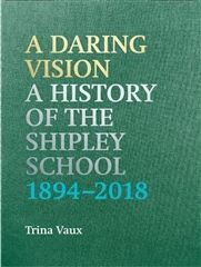 A Daring Vision: A History of The Shipley School 1894-2018 Hardcover, illustrated, 424 pages