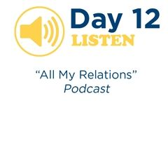"""All My Relations"" Podcast - Day 12"