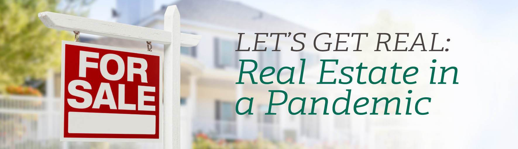Let's Get Real: Real Estate in a Pandemic