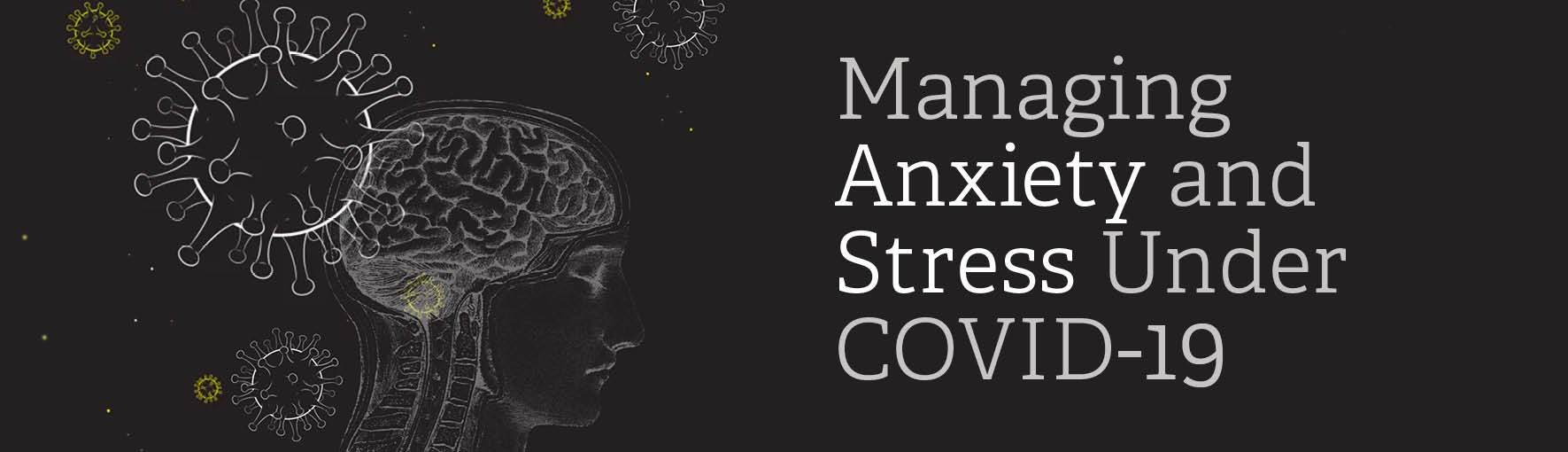 Managing Anxiety and Stress Under COVID-19